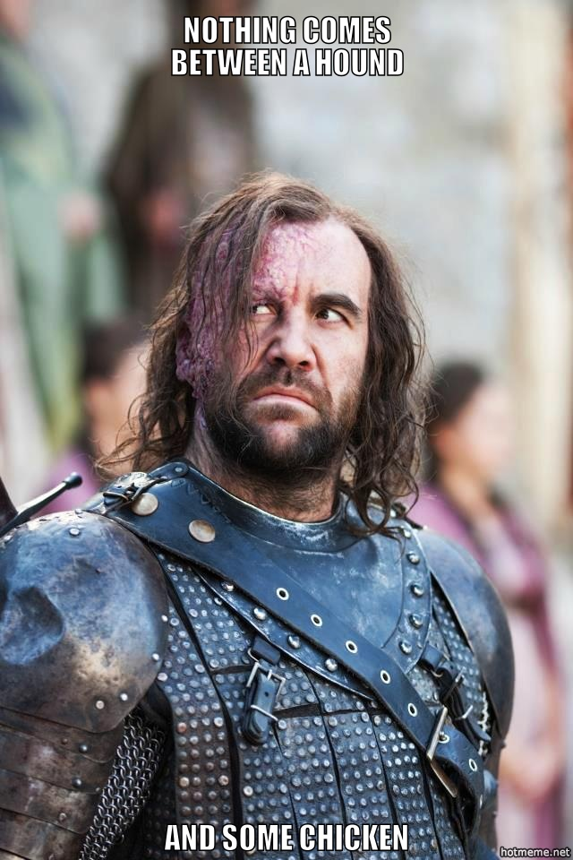 The Hound and his Chicken: Game of Thrones